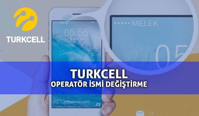 Turkcell Operatör İsmi Değiştirme